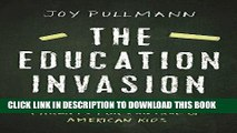 Read Now The Education Invasion: How Common Core Fights Parents for Control of American Kids