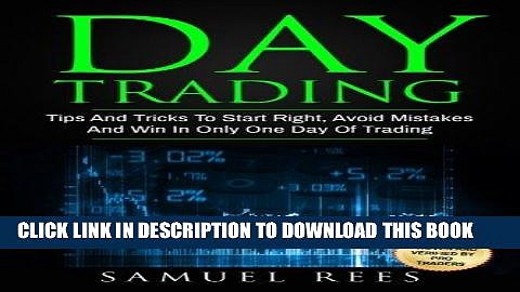 [FREE] EBOOK Day Trading: Tips And Tricks To Start Right, Avoid Mistakes And Win With Day Trading