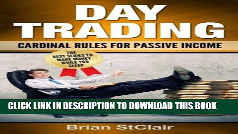 [FREE] EBOOK Day Trading: Cardinal Rules for Passive Income (Investing, Investment, Stock