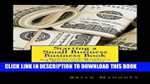 [FREE] EBOOK Starting a Small Business Business Book: Secrets to Start up, Getting Grants,