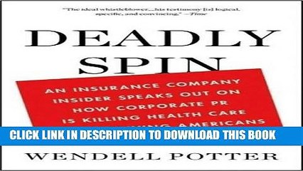 [READ] EBOOK By Wendell Potter: Deadly Spin: An Insurance Company Insider Speaks Out on How