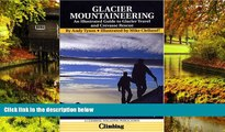 Must Have  Glacier Mountaineering: An Illustrated Guide to Glacier Travel and Crevasse Rescue,