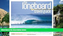 Best Buy Deals  The Longboard Travel Guide: A Guide to the World s Best Longboarding Waves  Full