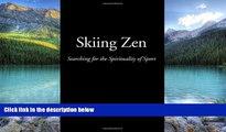 Best Buy PDF  Skiing Zen: Searching for the Spirituality of Sport  Full Ebooks Best Seller