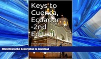 FAVORITE BOOK  Keys to Cuenca, Ecuador-2nd Edition: The Essential Guide To Cuenca in Words and