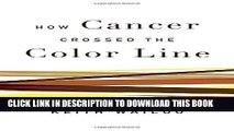 [PDF] How Cancer Crossed the Color Line Popular Online