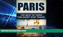 Ebook deals  Paris: The Best Of Paris For Short Stay Travel (Paris,France) (Short Stay Travel -