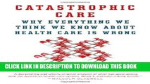 [PDF] Catastrophic Care: Why Everything We Think We Know about Health Care Is Wrong Popular