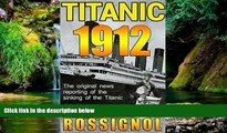 Must Have  Titanic 1912: The original news reporting of the sinking of the Titanic  Full Ebook
