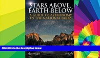 Must Have  Stars Above, Earth Below: A Guide to Astronomy in the National Parks (Springer Praxis
