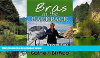 Big Deals  Bras in the Backpack: Solo Travel Tips  Most Wanted