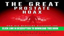 [PDF] Epub The Great Prostate Hoax: How Big Medicine Hijacked the PSA Test and Caused a Public