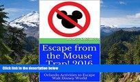 Ebook Best Deals  Escape from the Mouse Trap!  2016: Orlando Activities to Escape Walt Disney