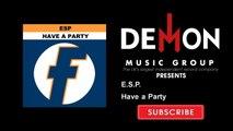 E S P  - Have a Party