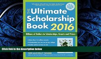 READ book  The Ultimate Scholarship Book 2016: Billions of Dollars in Scholarships, Grants and