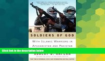 READ FULL  Soldiers of God: With Islamic Warriors in Afghanistan and Pakistan  READ Ebook Full