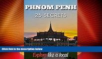 Big Deals  PHNOM PENH 25 Secrets - The Locals Travel Guide  For Your Trip to Phnom Penh