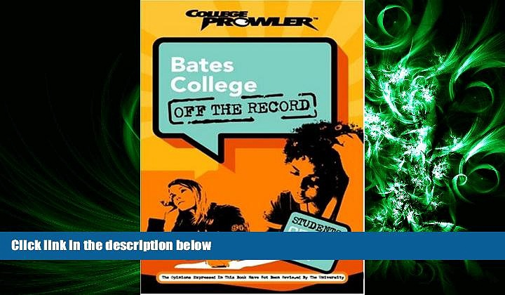 READ book  Bates College: Off the Record (College Prowler) (College Prowler: Bates College Off