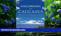 Books to Read  Uncorking the Caucasus: Wines from Turkey, Armenia, and Georgia  Full Ebooks Most