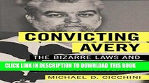 "[PDF] Convicting Avery: The Bizarre Laws and Broken System behind ""Making a Murderer"" Popular"