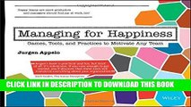 [DOWNLOAD] PDF Managing for Happiness: Games, Tools, and Practices to Motivate Any Team New BEST