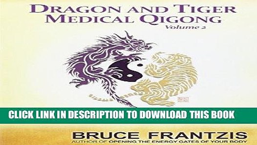 Ebook Dragon and Tiger Medical Qigong, Volume 2: Qi Cultivation Principles  and Exercises Free Read