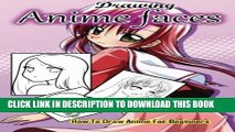 Ebook Drawing Anime Faces: How To Draw Anime For Beginners: Drawing Anime And Manga Step By Step