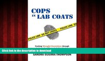 Read book  Cops in Lab Coats: Curbing Wrongful Convictions through Independent Forensic