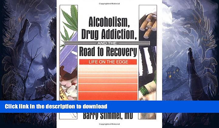 EBOOK ONLINE  Alcoholism, Drug Addiction, and the Road to Recovery: Life on the Edge (Haworth