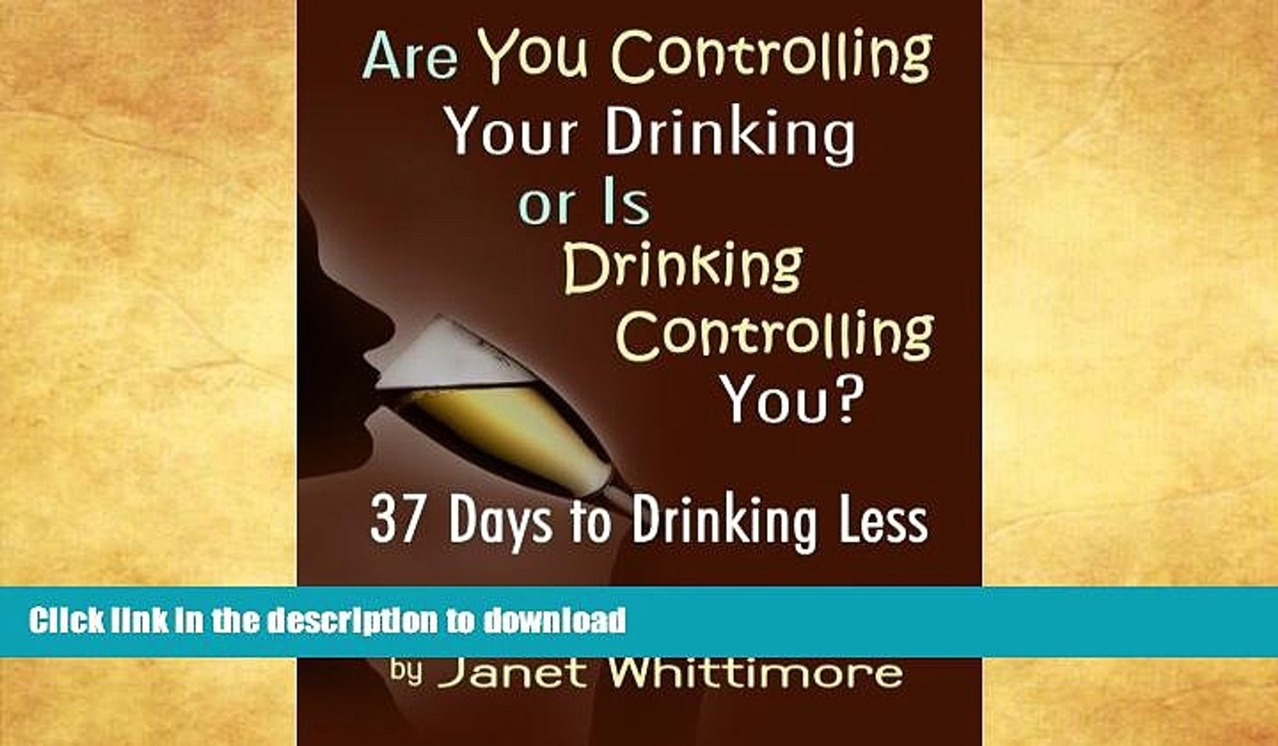 FAVORITE BOOK  Are You Controlling Your Drinking, or Is Drinking Controlling You?: 37 Days to