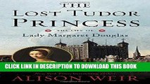 Best Seller The Lost Tudor Princess: The Life of Lady Margaret Douglas Free Read