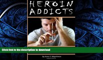 FAVORITE BOOK  Heroin Addicts: How to Help a Heroin Addict Before It s Too Late (A Guide to