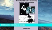 READ BOOK  Heroin/Opioid Addiction and Recovery for Teens and Young Adults: A Complete A to Z