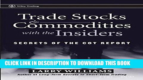 [READ] EBOOK Trade Stocks and Commodities with the Insiders: Secrets of the COT Report ONLINE