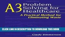 [READ] EBOOK A3 Problem Solving for Healthcare: A Practical Method for Eliminating Waste ONLINE