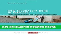 Read Now How Inequality Runs in Families: Unfair Advantage and the Limits of Social Mobility