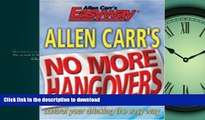 READ BOOK  Allen Carr s No More Hangovers: Control Your Drinking the Easy Way (Allen Carr s