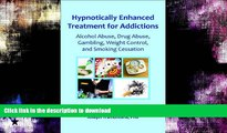GET PDF  Hypnotically Enhanced Treatment for Addictions: Alcohol Abuse, Drug Abuse, Gambling,