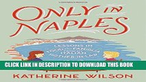 [PDF] Only in Naples: Lessons in Food and Famiglia from My Italian Mother-in-Law [Online Books]