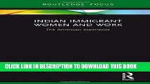 Read Now Indian Immigrant Women and Work: The American experience (Routledge Studies in Asian