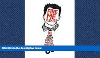 FREE DOWNLOAD  Fire Me, Please! 101 Ways to Get Fired from Your Miserable Job  BOOK ONLINE