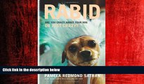 FREE PDF  Rabid: Are You Crazy About Your Dog or Just Crazy?  BOOK ONLINE