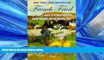READ book  French Fried: one man s move to France with too many animals and an identity thief