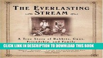 Best Seller The Everlasting Stream: A True Story of Rabbits, Guns, Friendship, and Family Free Read