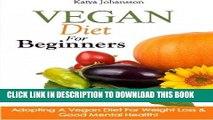 [PDF] Vegan Diet For Beginners: Adopting A Vegan Diet For Weight Loss   Good Mental Health! Full