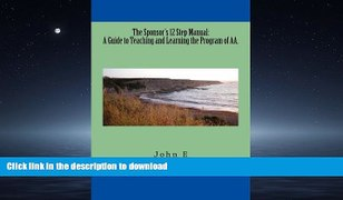 READ BOOK The Sponsor s 12 Step Manual A Guide to Teaching a