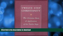 FAVORITE BOOK  Twelve Step Christianity: The Christian Roots   Application of the Twelve Steps