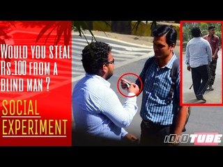 Would You Steal Rs.100 From A Blind Man? SHOCKING SOCIAL EXPERIMENT - iDiOTUBE