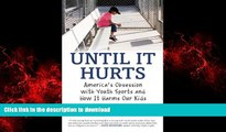 Buy books  Until It Hurts: America s Obsession with Youth Sports and How It Harms Our Kids online