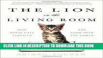 [EBOOK] DOWNLOAD The Lion in the Living Room: How House Cats Tamed Us and Took Over the World READ